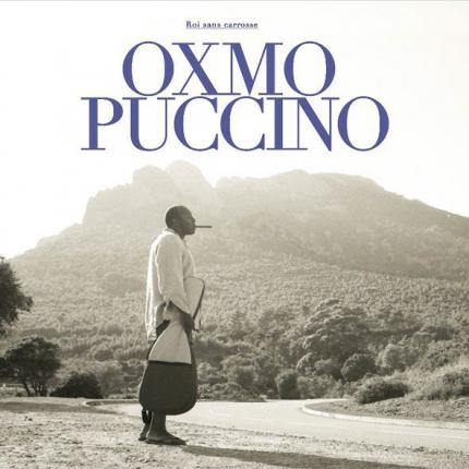 OXMO PUCCINO – Roi Sans Carrosse