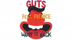 Clip du Jour // Guts ft. Patrice – Want It Back